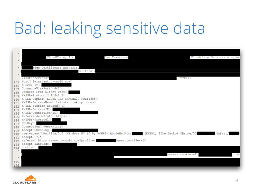 Bad: leaking sensitive data 46