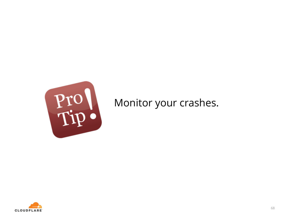 68 Monitor your crashes.