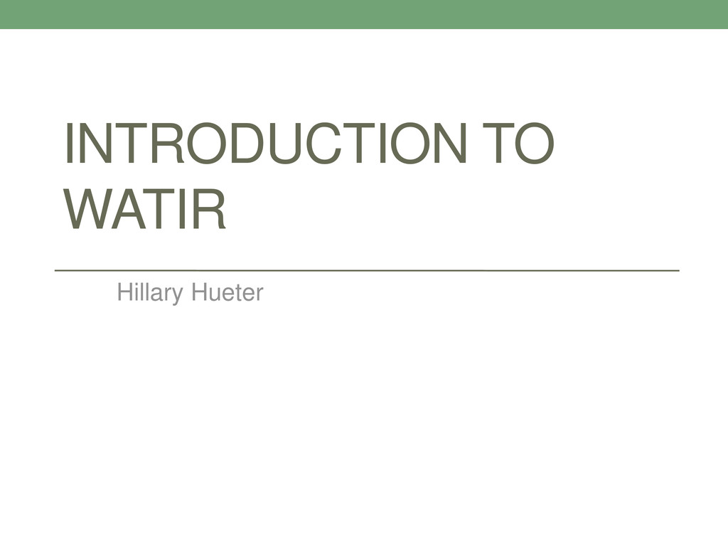 INTRODUCTION TO WATIR Hillary Hueter