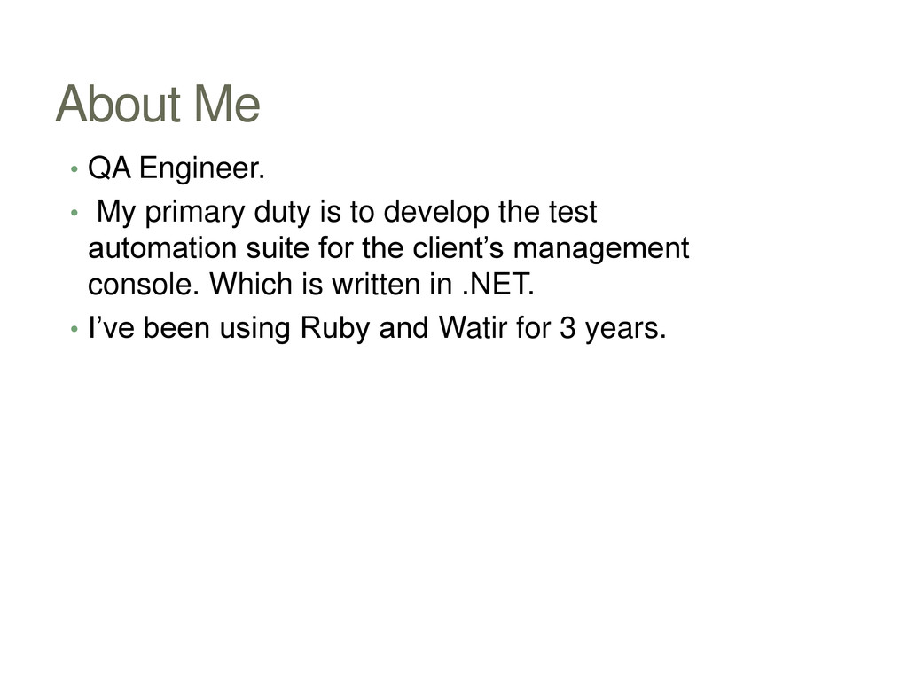 About Me • QA Engineer. • My primary duty is to...