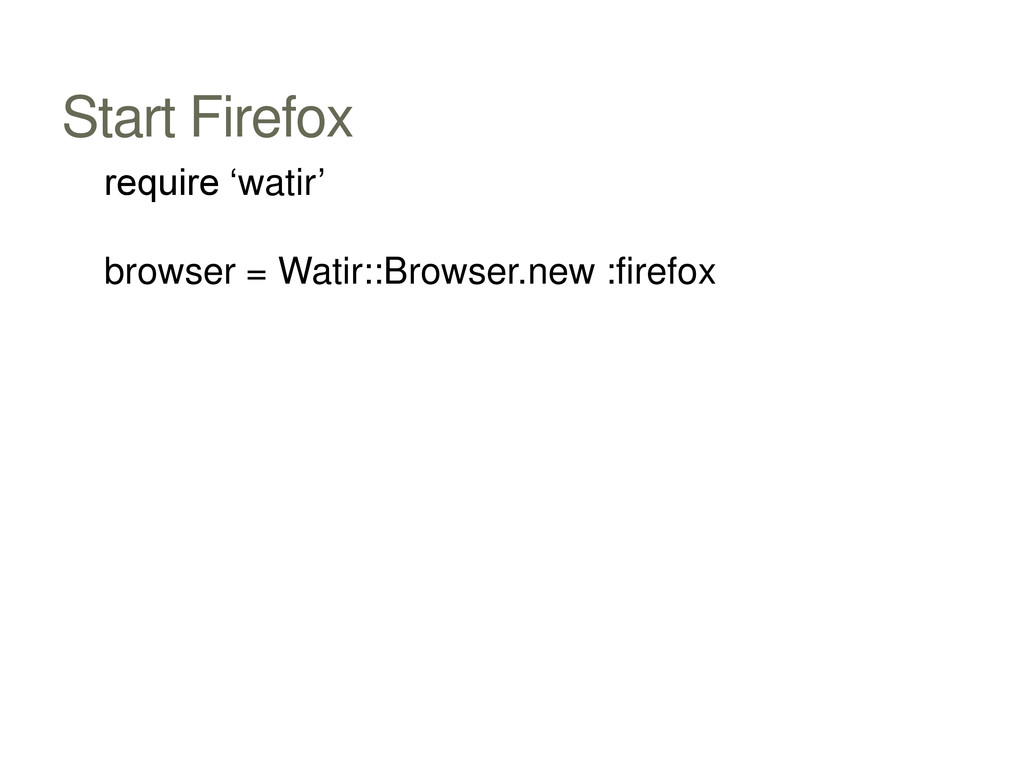 Start Firefox require 'watir' browser = Watir::...