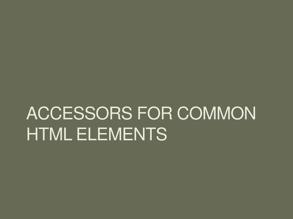 ACCESSORS FOR COMMON HTML ELEMENTS
