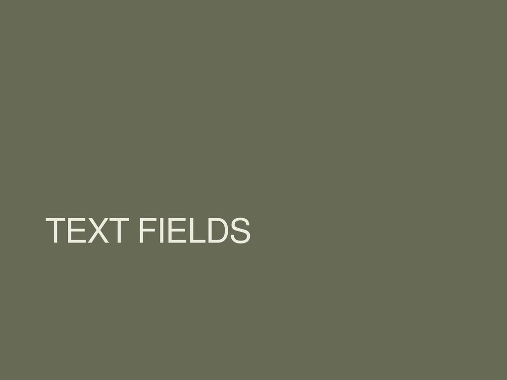 TEXT FIELDS