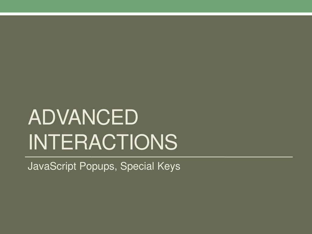 ADVANCED INTERACTIONS JavaScript Popups, Specia...