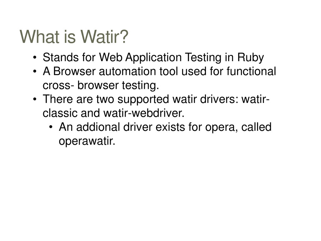 What is Watir? • Stands for Web Application Tes...