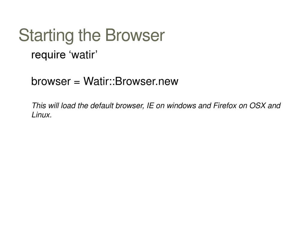Starting the Browser require 'watir' browser = ...