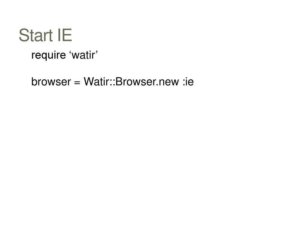 Start IE require 'watir' browser = Watir::Brows...
