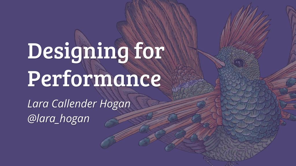 Designing for Performance Lara Callender Hogan ...