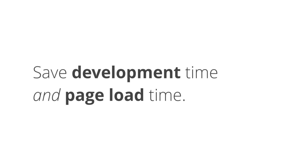 Save development time 