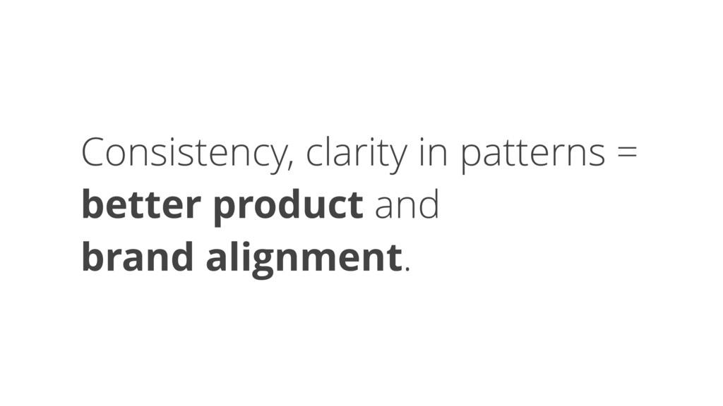 Consistency, clarity in patterns = better produ...