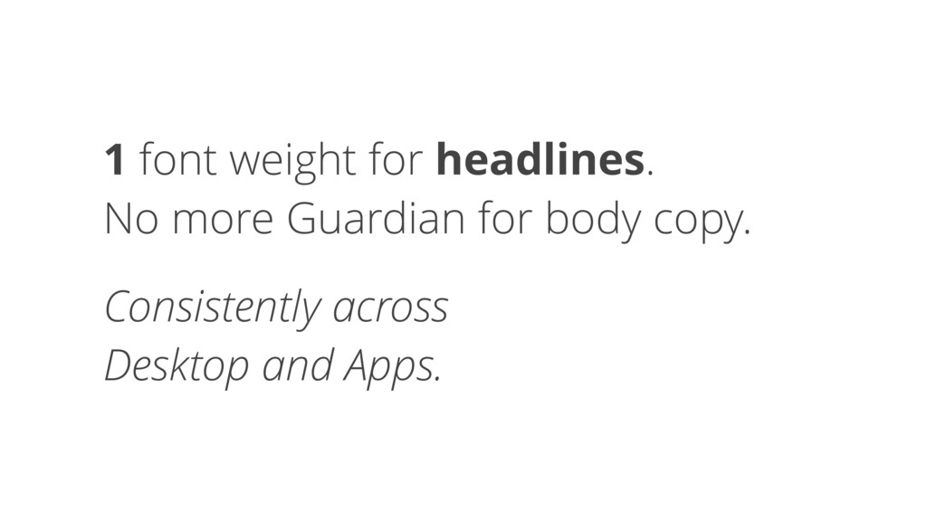 1 font weight for headlines. No more Guardian f...
