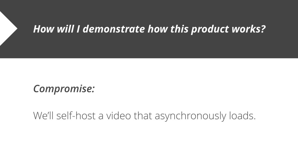 Compromise: We'll self-host a video that asynch...