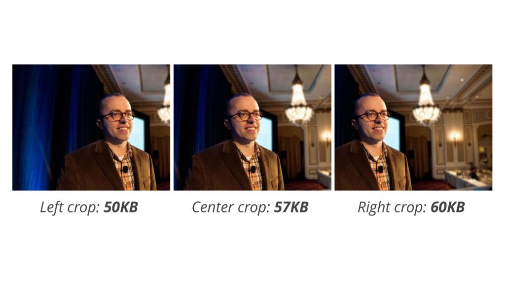 Left crop: 50KB Right crop: 60KB Center crop: 5...
