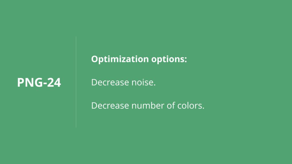PNG-24 Optimization options: Decrease noise. De...