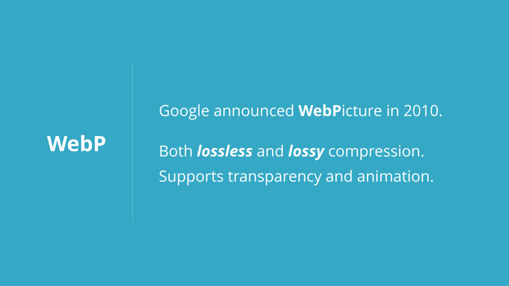 WebP Google announced WebPicture in 2010. Both ...