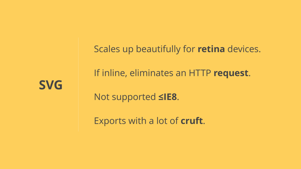 SVG Scales up beautifully for retina devices. I...