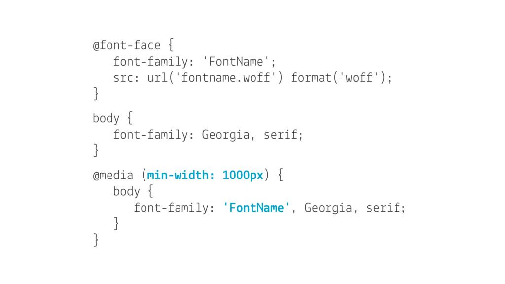 @font-face { font-family: 'FontName'; src: url(...