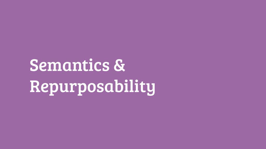 Semantics & Repurposability
