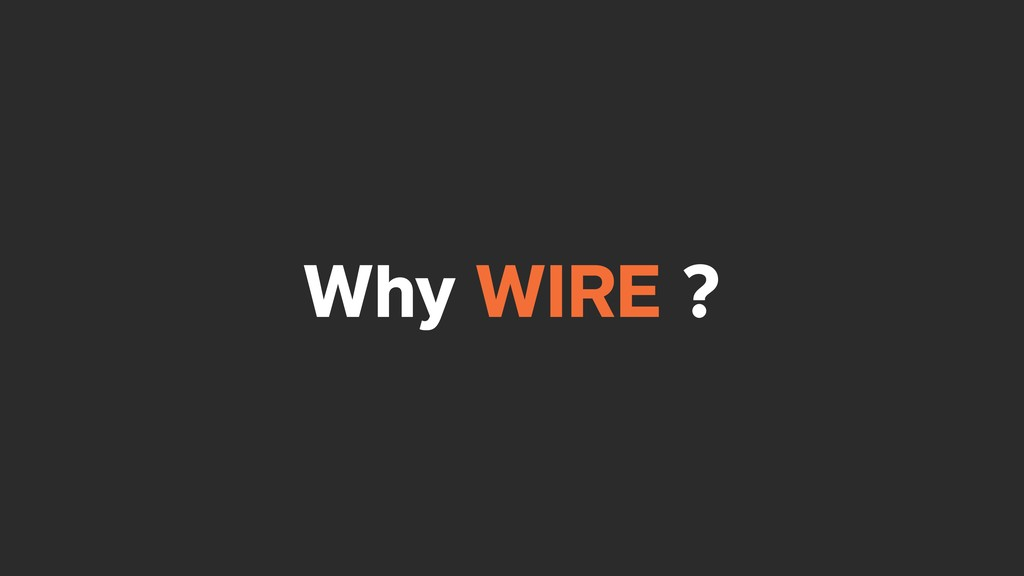 Why WIRE ?