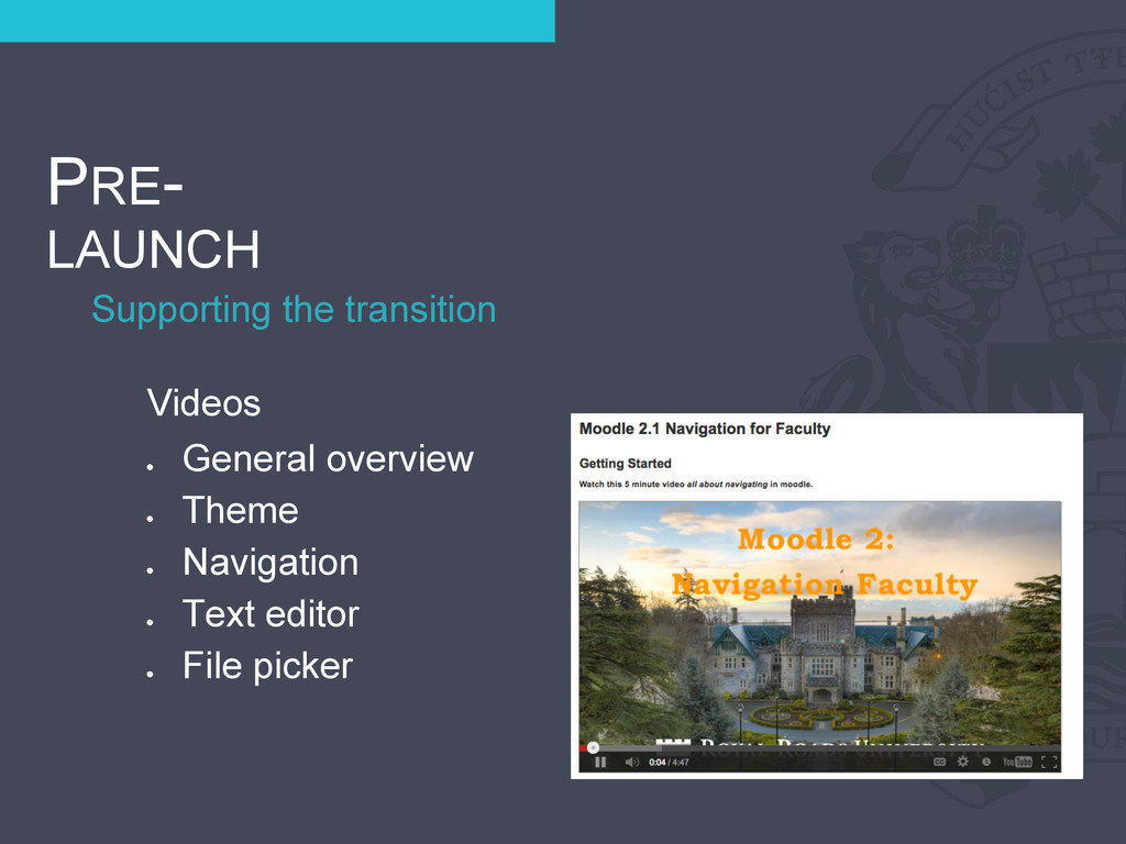 Supporting the transition PRE- LAUNCH Videos ● ...