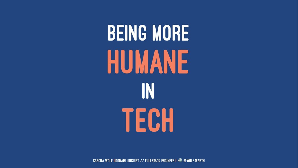 BEING MORE HUMANE IN TECH Sascha Wolf   Domain ...