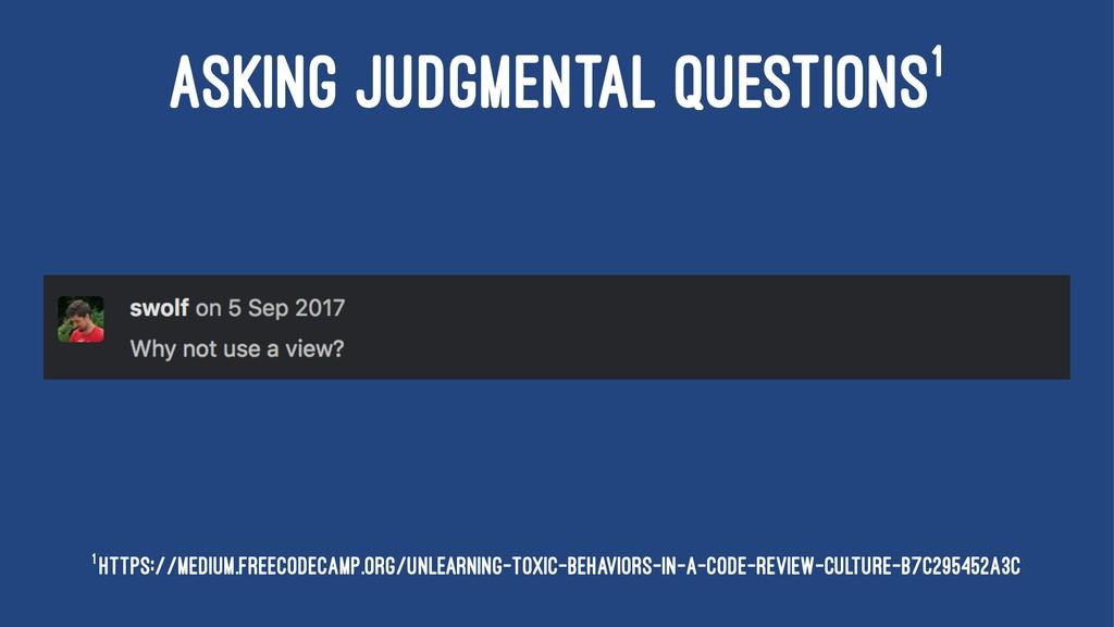 ASKING JUDGMENTAL QUESTIONS1 1 https://medium.f...