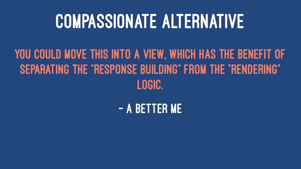 COMPASSIONATE ALTERNATIVE You could move this i...