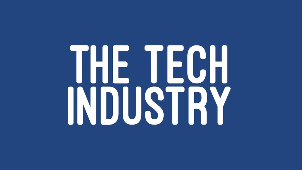 THE TECH INDUSTRY