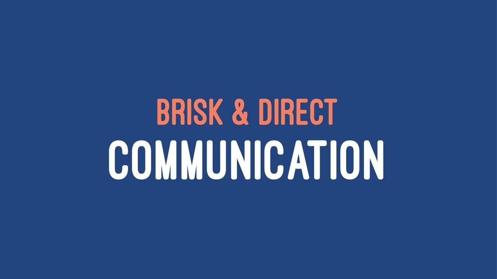 BRISK & DIRECT COMMUNICATION