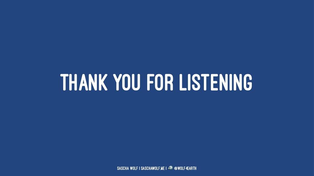 THANK YOU FOR LISTENING Sascha Wolf   saschawol...