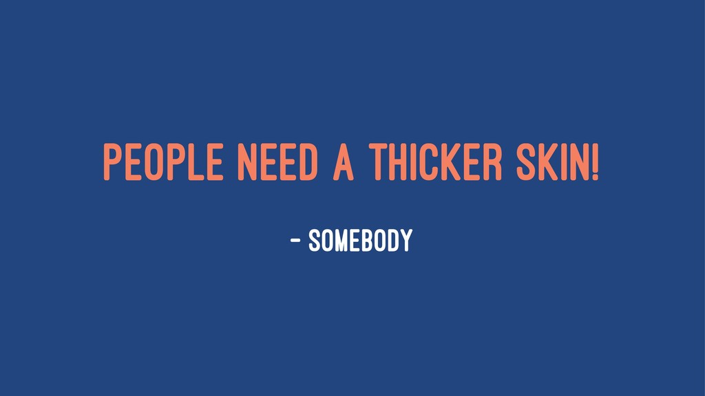 People need a thicker skin! — Somebody