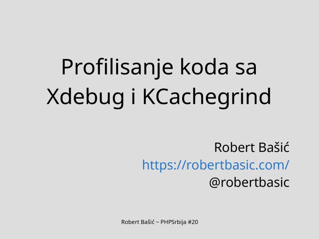 Robert Bašić ~ PHPSrbija #20 Profilisanje koda ...
