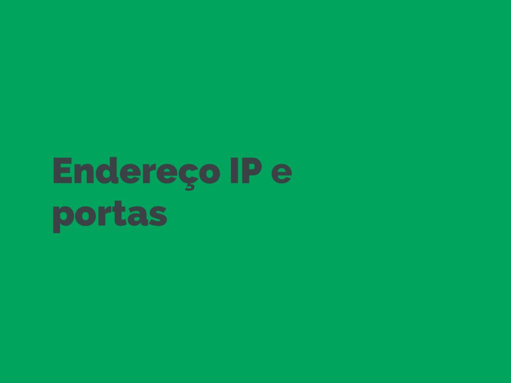 Endereço IP e portas