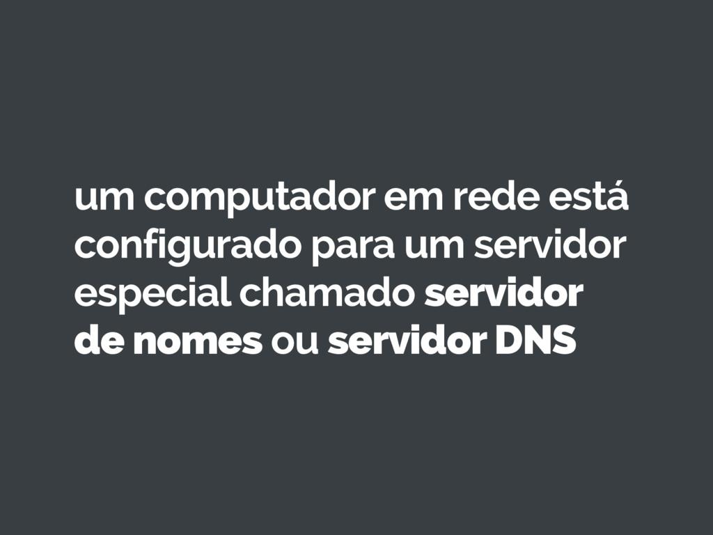um computador em rede está configurado para um ...