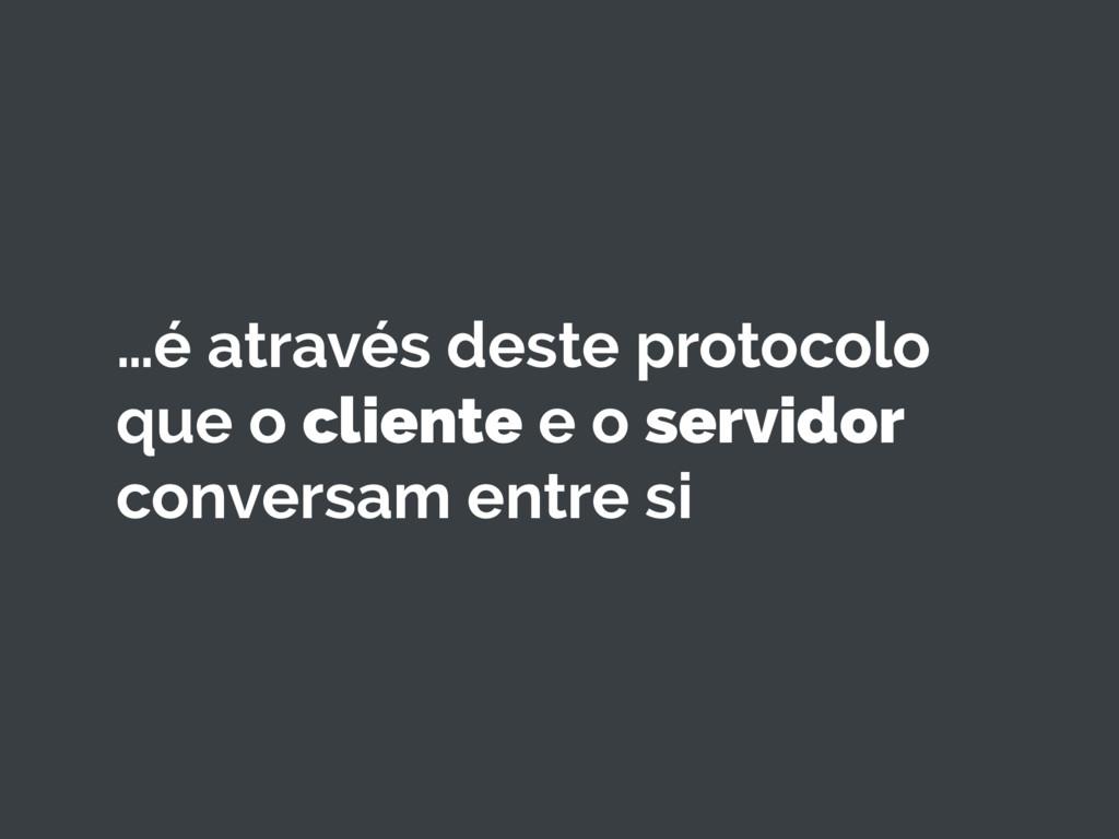 …é através deste protocolo que o cliente e o se...