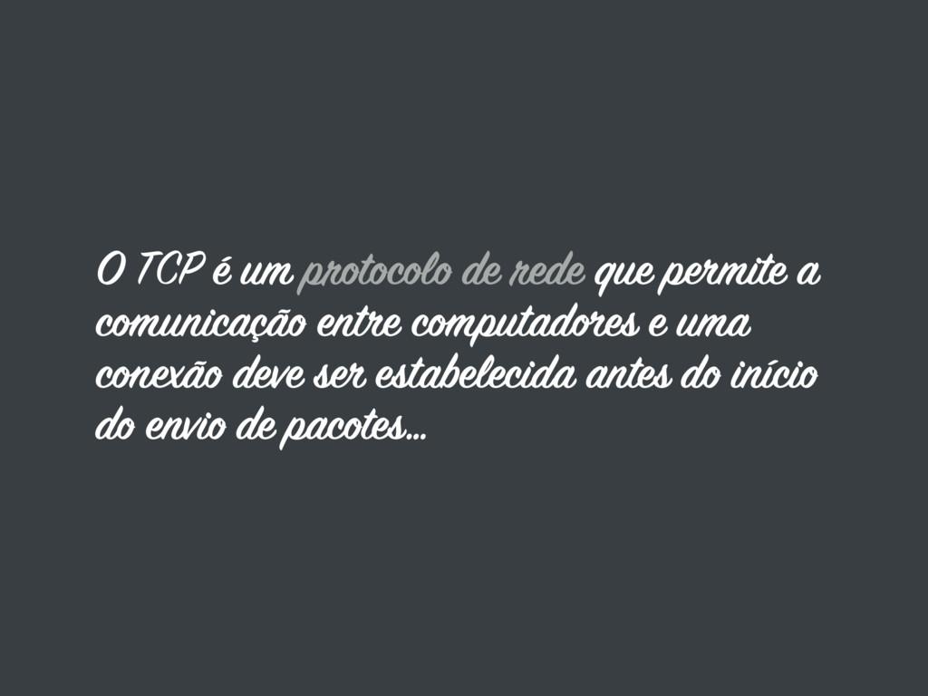 O TCP é um protocolo de rede que permite a comu...