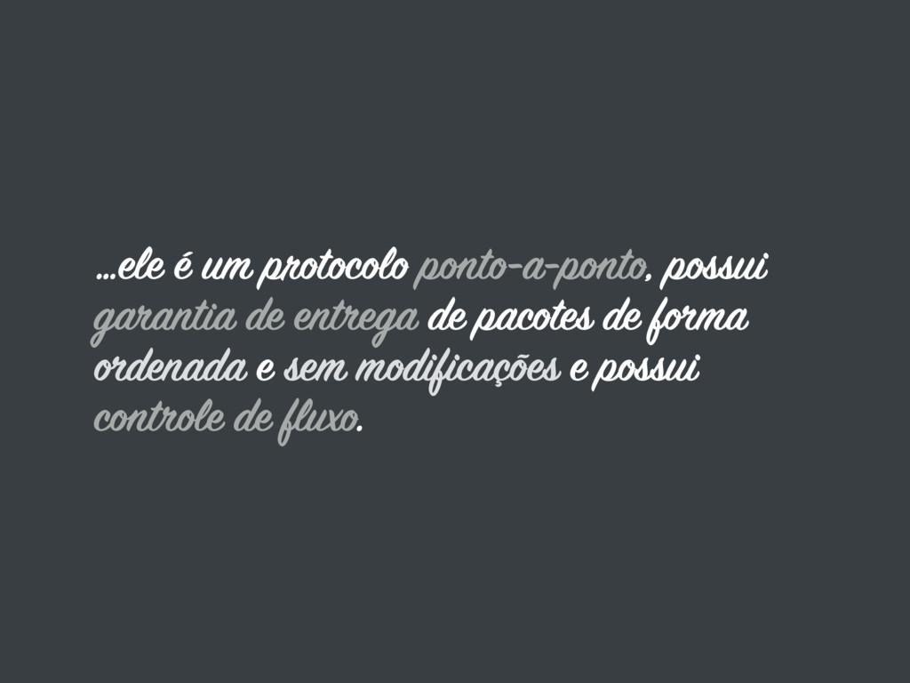 …ele é um protocolo ponto-a-ponto, possui garan...