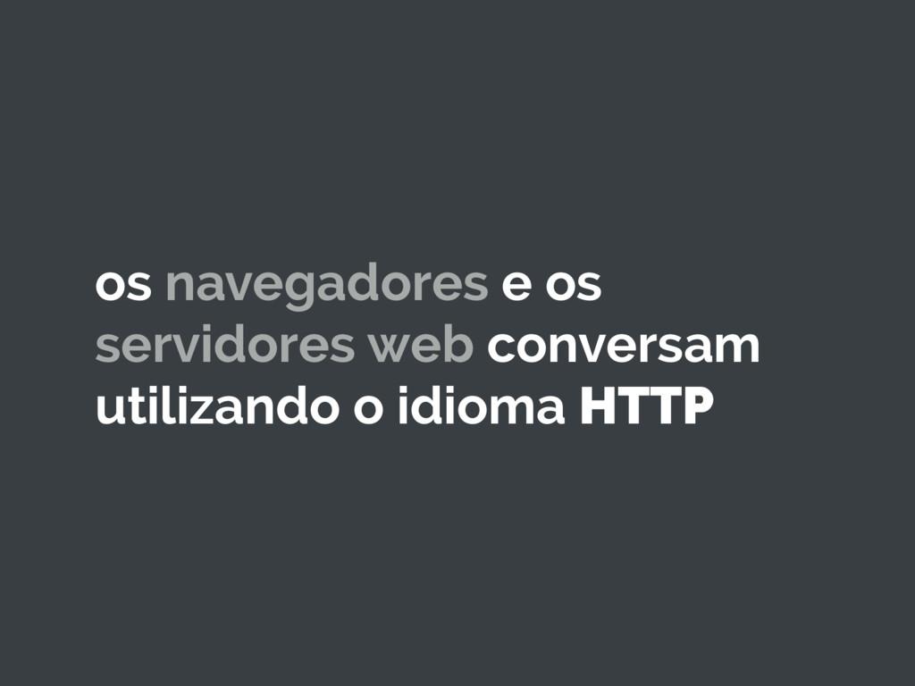 os navegadores e os servidores web conversam ut...