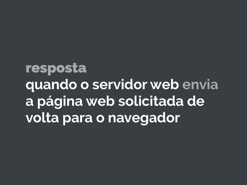 resposta quando o servidor web envia a página w...
