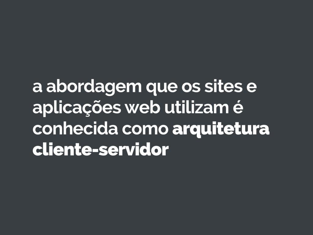a abordagem que os sites e aplicações web utili...