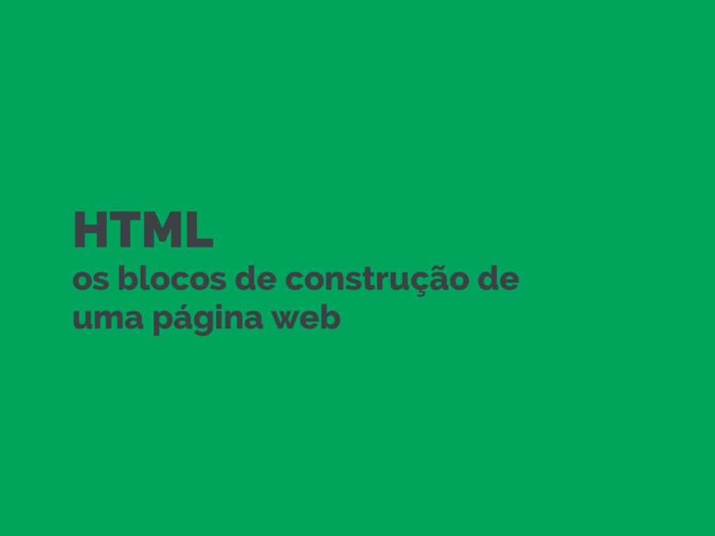 HTML os blocos de construção de uma página web