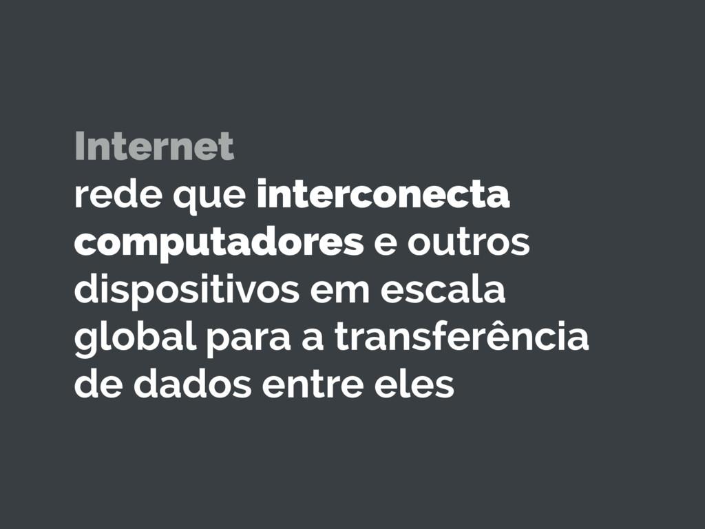 Internet rede que interconecta computadores e ...