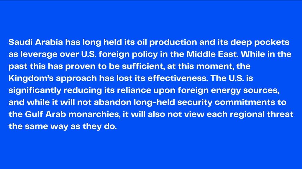 Saudi Arabia has long held its oil production a...