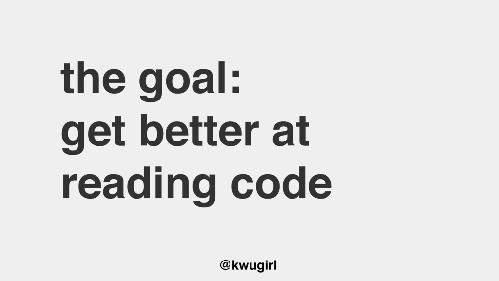 @kwugirl the goal: get better at reading code