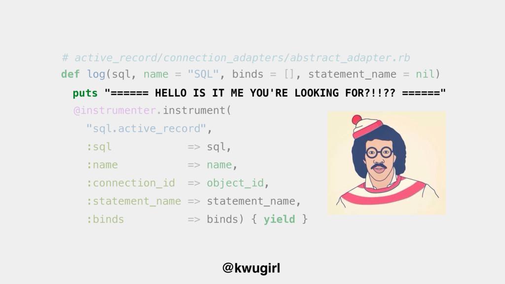 """@kwugirl def log(sql, name = """"SQL"""", binds = [],..."""