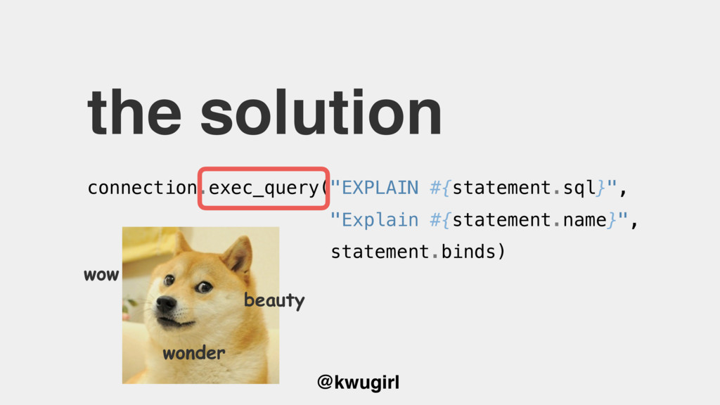 "@kwugirl the solution connection.exec_query(""EX..."