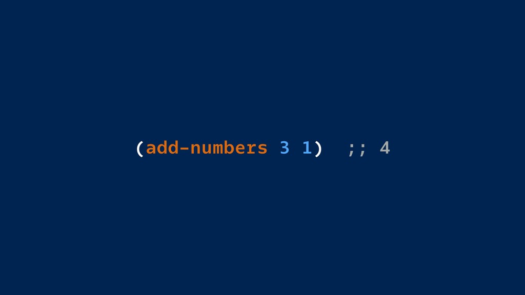 (add-numbers 3 1) ;; 4