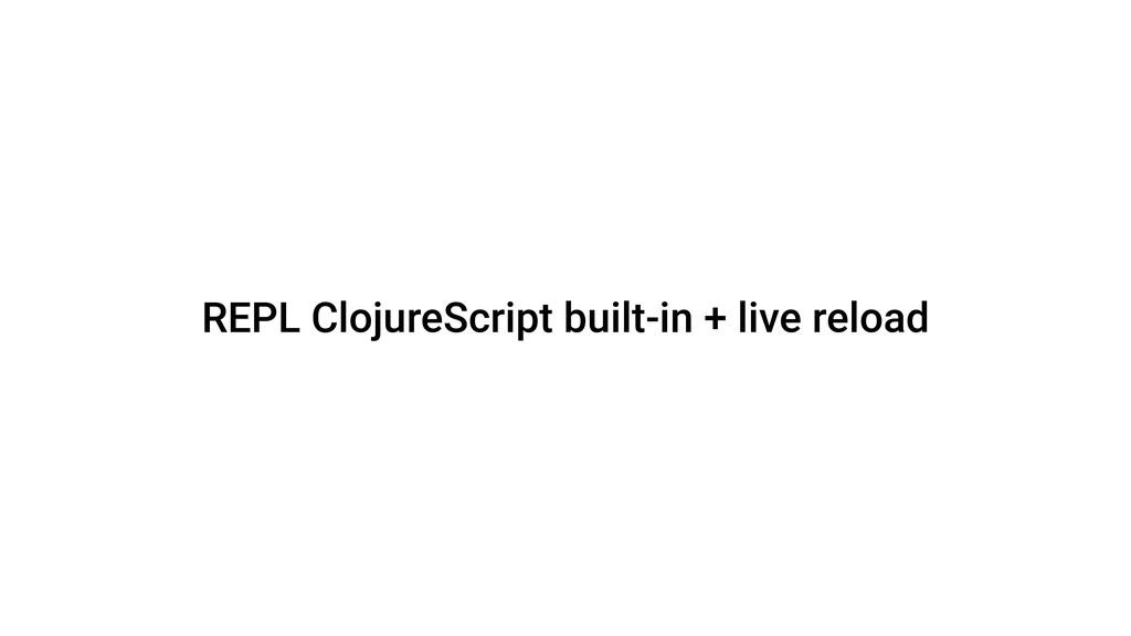 REPL ClojureScript built-in + live reload