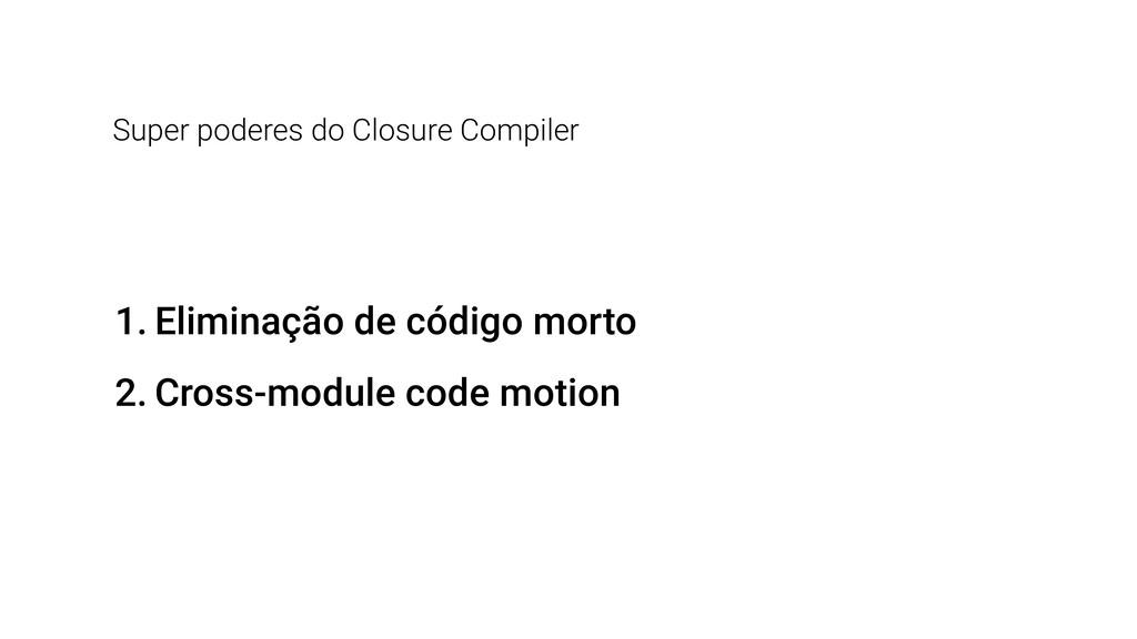 Super poderes do Closure Compiler 1. Eliminação...
