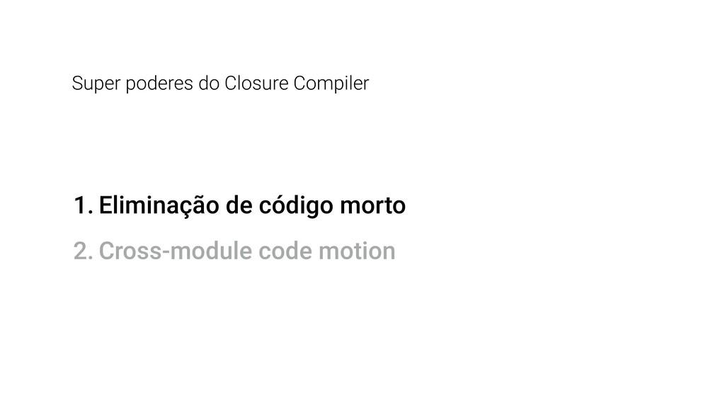 1. Eliminação de código morto 2. Cross-module c...